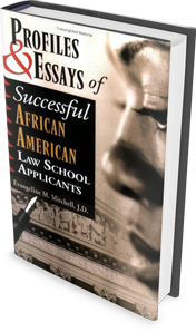 PROFILES & ESSAYS OF SUCCESSFUL AFRICAN AMERICAN LAW  SCHOOL APPLICANTS